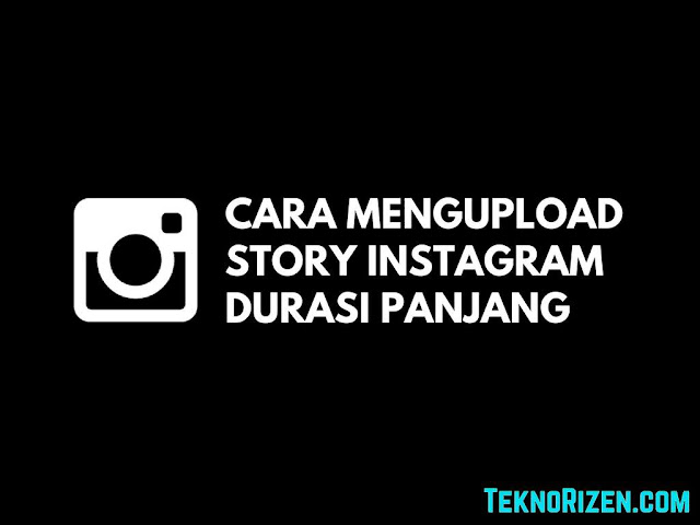 Cara Upload Story Video Durasi Panjang di Instagram Tutorial Upload Story Video Durasi Panjang di Instagram