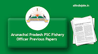 Arunachal Pradesh PSC Fishery Officer Previous Papers