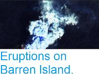 https://sciencythoughts.blogspot.com/2018/10/eruptions-on-barren-island.html