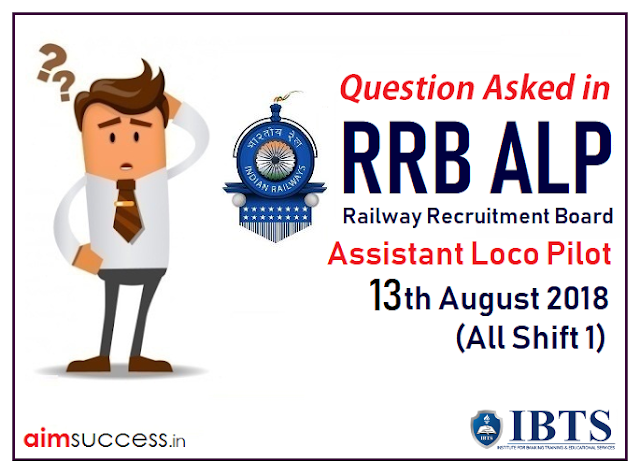 Question Asked in RRB ALP Exam 13th August 2018 (All Shifts)