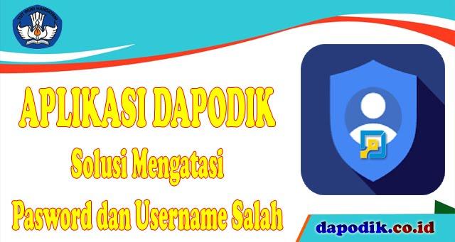Dapodik Versi Terbaru, Cara/ Solusi Mengatasi Pasword dan Username Salah (http://dapo.dikdasmen.kemdikbud.go.id)