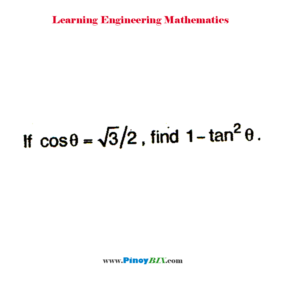 If cos θ = √3/2 , find 1 - tan^2 θ