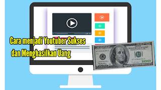 Cara Menjadi Youtuber Sukses dan Menghasilkan Uang dari Youtube