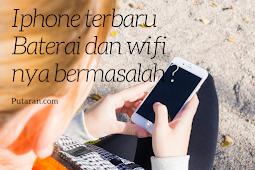 Iphone terbaru bermasalah pada Baterai dan Wifi nya ?