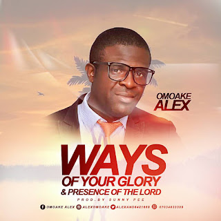 Music: Omoake Alex - Ways Of Your Glory & Presence Of The Lord | @Alexand64021669