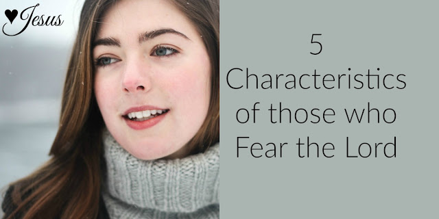 5 Characteristics of Those Who Fear the Lord