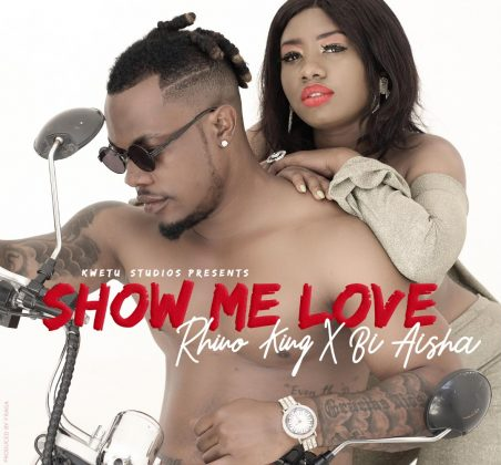 Download Audio | Rhino King ft Bi Aisha - Show Me Love
