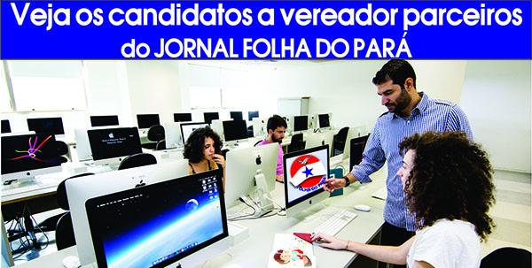 VEJA OS CANDIDATOS A VEREADOR PARCEIROS DO JORNAL FOLHA DO PARÁ