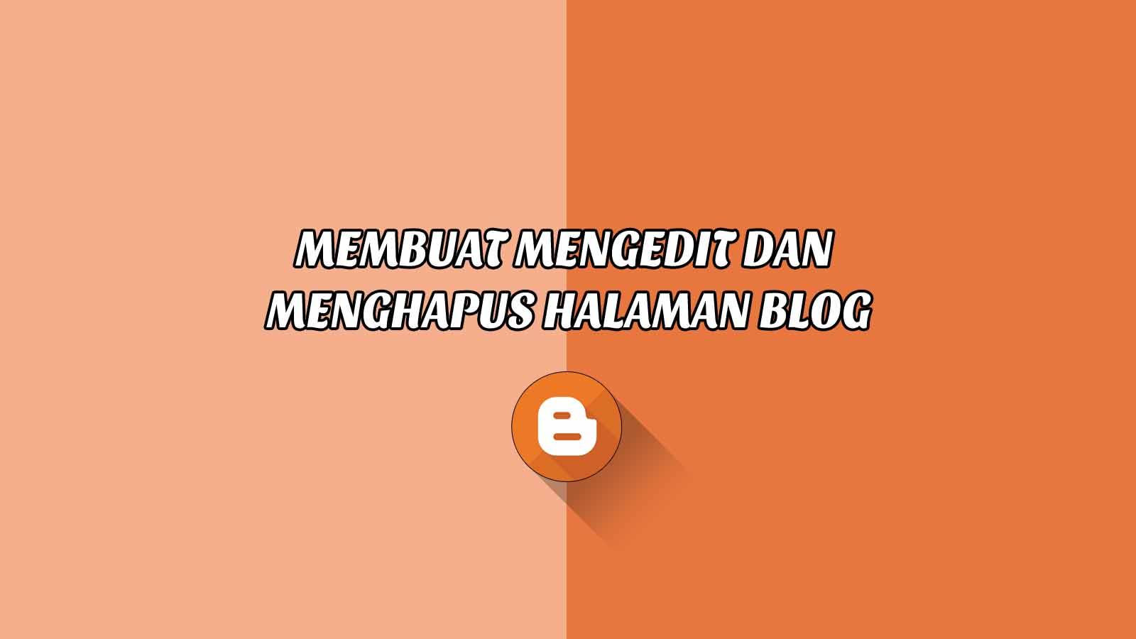 Cara Membuat, Mengedit dan Menghapus Halaman Blog - Tutorial Blogger