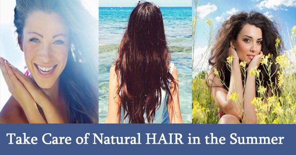 How to Take Care of Natural HAIR in the Summer