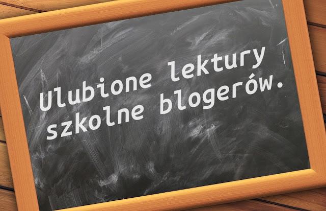 Blogerzy o swoich ulubionych lekturach szkolnych!