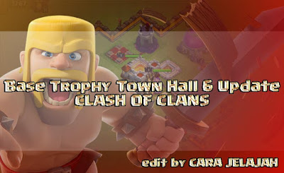 Desain Pertahanan Terbaik Base Trophy TH 6 Clash Of Clans