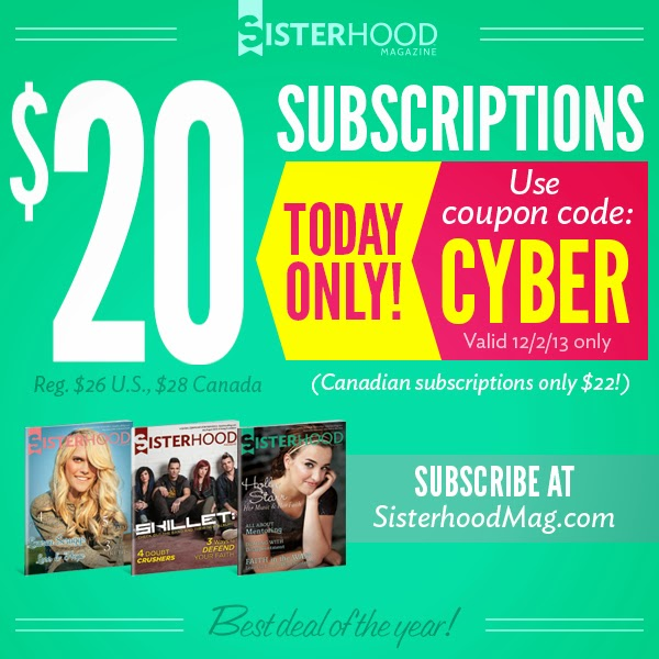 Cyber Monday Details:  Print subscriptions will be on sale for $20 Cyber Monday only (12/2). (They're regularly $26; Canadian subs are on sale for $22, regularly $28.) This is our best deal of the year! To get the discount, enter the coupon code CYBER when subscribing at SisterhoodMag.com or mention it to a customer service rep when ordering over the phone (888-817-8743). The code is only valid on Cyber Monday.