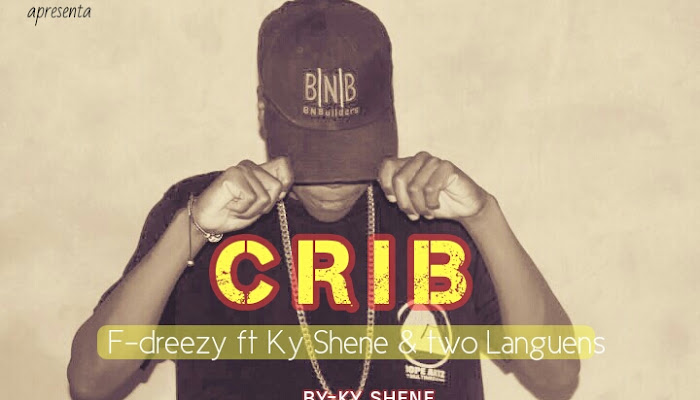 DOWNLOAD MP3: F-Dreezy -Crib (ft Ky Shene & Two Languens) 2018