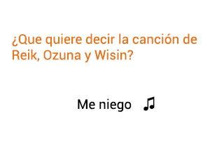 Significado de la canción Me Niego Reik Ozuna Wisin.