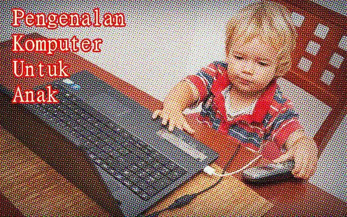 Cara Tepat Mengenalkan Komputer Pada Anak