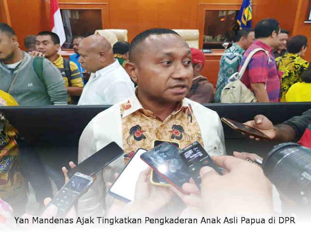 Yan Mandenas Ajak Tingkatkan Pengkaderan Anak Asli Papua di DPR