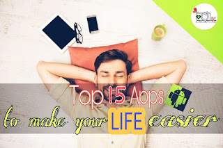 Top 15 Apps for your Android Device to make Your Life Easier