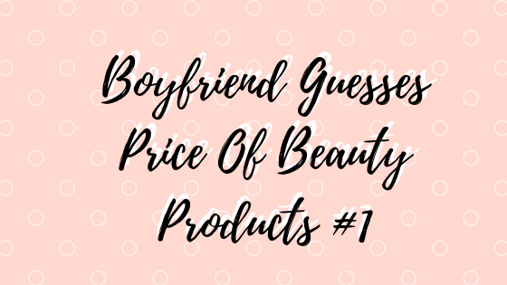 boyfriend guesses price of beauty products