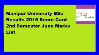Manipur University BSc Results 2016 Score Card 2nd Semester June Marks List