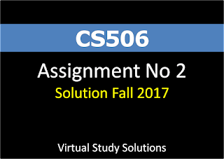 CS506 Assignment No 2 Solution Fall 2017