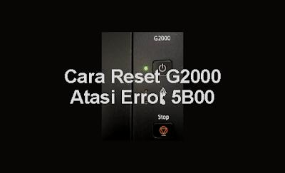 Cara Reset Printer Canon G2000 Error 5B00