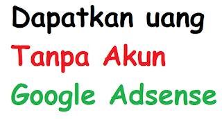 Cara Dapatkan Uang Dari Blog Tanpa Akun Google Adsense