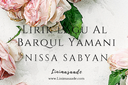 Lirik Lagu Lama Al Barqul Yamani Nissa Sabyan Arab Indonesia