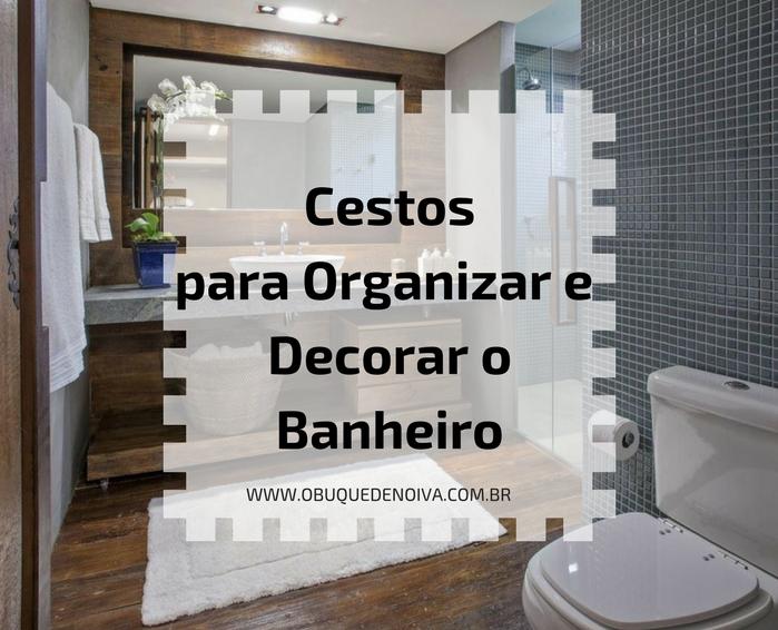 CESTOS PARA DECORAR E ORGANIZAR O BANHEIRO