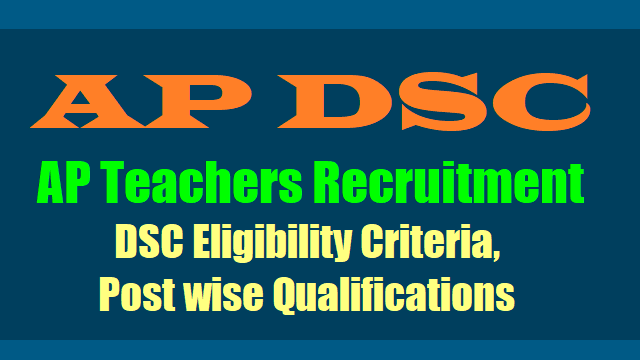 ap dsc 2018 post wise qualifications eligibility criteria,appsc trt teachers recruitment 2018 post wise qualifications eligibility criteria