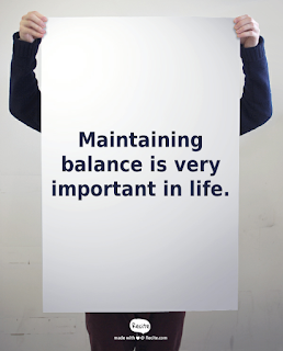 Maintain balance in everything