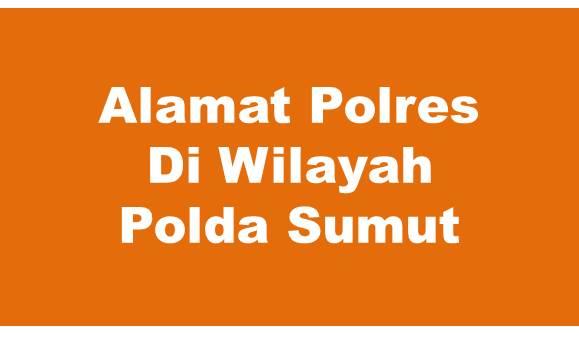 Alamat Lengkap Polres Di Wilayah Polda Sumatera Utara