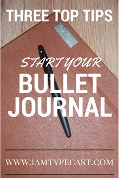 Starting A Bullet Journal - 3 Top Tips - www.iamtypecast.com - After reading today that 65% of people want to take time away from the Internet and their phones, and after more people have asked me how I use my bullet journal, I thought I'd update my original thoughts and provide a bullet journal starter kit and help you make your To-Do Lists become Done-That Lists.