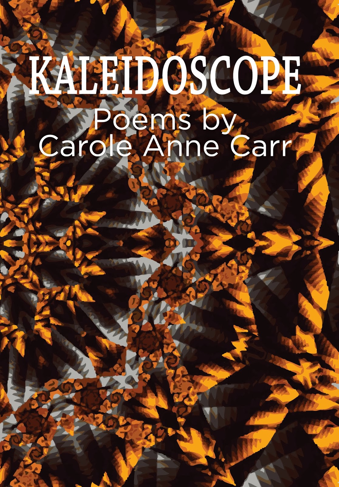 Kaleidoscope - poems by Carole Anne Carr