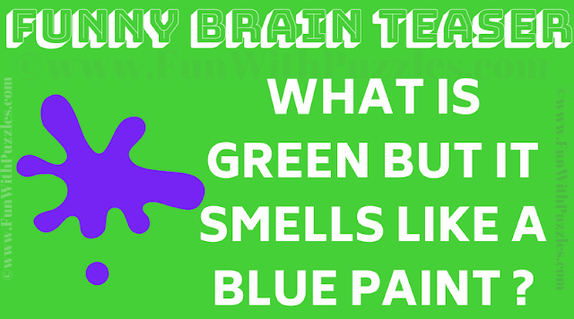 What is Green but it smells like a blue paint?
