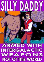 Silly Daddy Armed with Intergalactic Weapons Not of this World - book ordering page