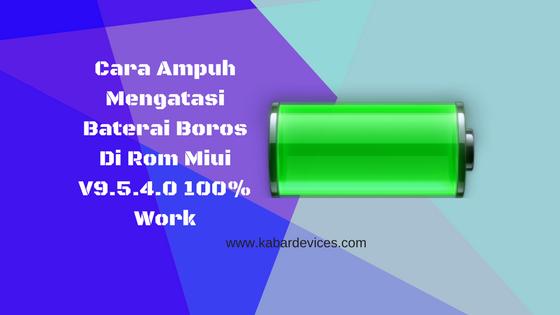 Cara Ampuh Mengatasi Baterai Boros Di Rom Miui V Cara Ampuh Mengatasi Baterai Boros Di Rom Miui V9.5.4.0 100% Work