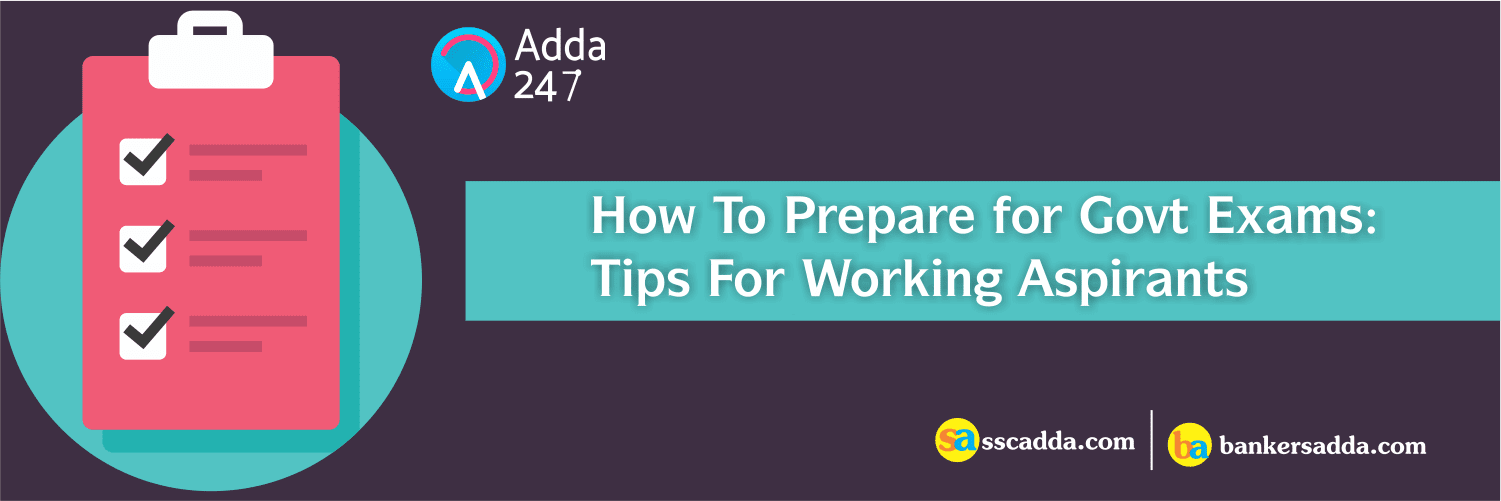 How To Prepare for Govt Exams: Tips For Working Aspirants