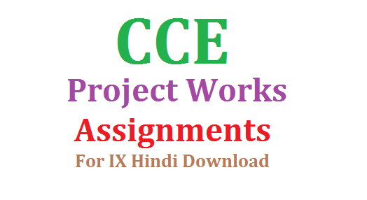 CCE Project Works And Assignments for IX Hindi-Download Here | CCE Project Works for Second language Hindi for 9th Class Download | Suggestive Assignments for Hindi of Class IX | Continuous Comprehensive Evaluation Prject Works and Assignments for 9th Class Download | CCE Assignments and Projects may be given to Students for Languages cce-project-works-and-assignments-for-hindi-download
