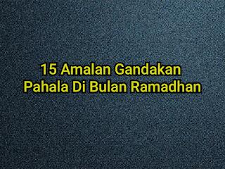 15 Amalan Gandakan Pahala Di Bulan Ramadan