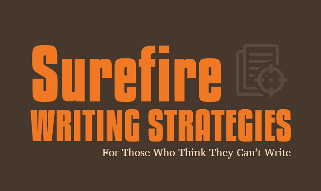 Surefire Writing Strategies for Those Who Think They Can't Write