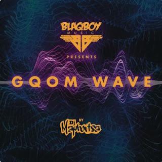 ALBUM: Dj Maphorisa - Blaqboy Music Presents Gqom Wave Vol.1