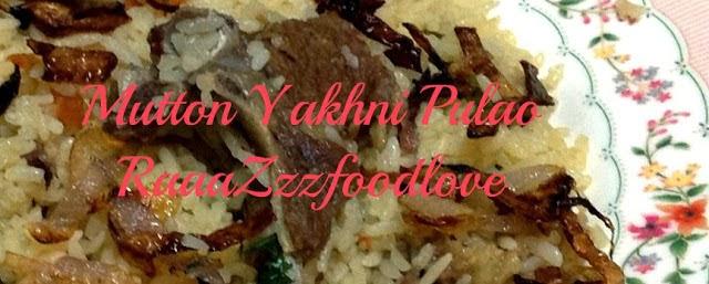 http://raaazzzfoodlove.blogspot.in/2013/02/mutton-yakhni-pulao.html