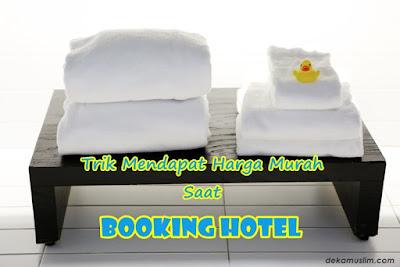 http://www.dekamuslim.com/2017/01/trik-mendapat-harga-murah-saat-booking.html