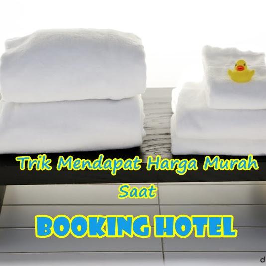 Trik Mendapat Harga Murah Saat Booking Hotel