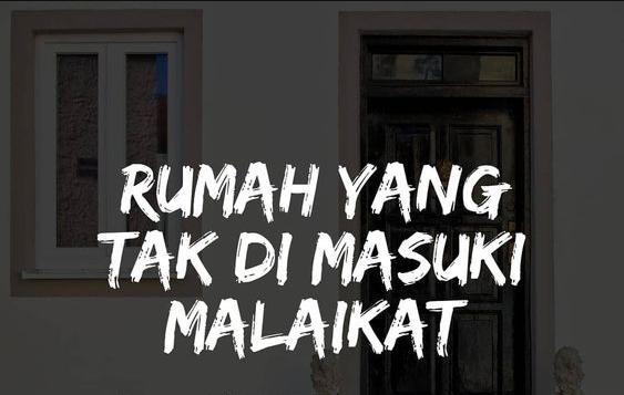 Perlu diketahui malaikat yang enggan masuk kedalam rumah lantaran pemiliknya tidak menjadikan rumah tersebut sesuai tuntunan agama Islam.    Sebagaima yang Rasulullah jelaskan dalam hadist: