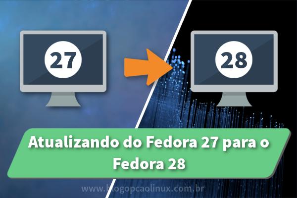Como atualizar do Fedora 27 para o Fedora 28 Workstation