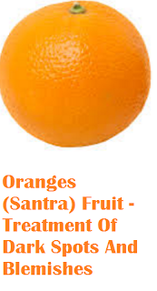 Health benefit of orange santra fruit Oranges (Santra) Fruit - Treatment Of Dark Spots And Blemishes