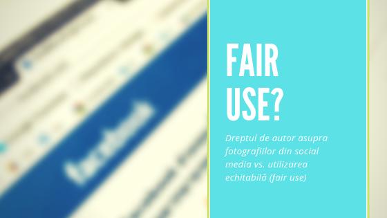 Dreptul de autor asupra fotografiilor din social media vs. utilizarea echitabilă (Fair use)