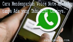 Cara Mendengarkan Voice Note WhatsApp tanpa Ada yang Tahu,Ini Caranya. 1